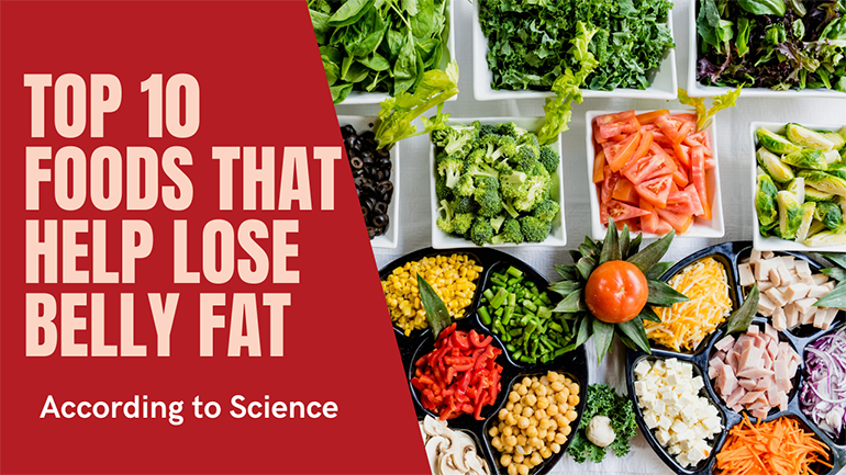 Top 10 Foods That Help Lose Belly Fat(According to Science)