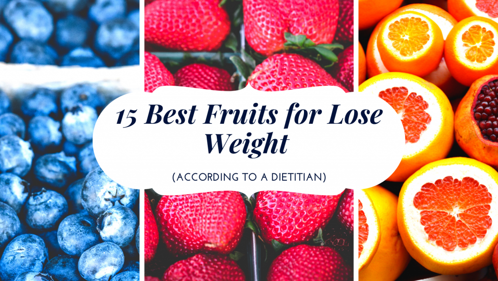 15 Best Fruits for Lose Weight (According to a Dietitian)
