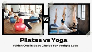 Pilates vs Yoga Which One is Best Choice for Weight Loss